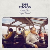 Tape Tension - With Our Eyes Closed