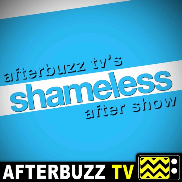 Shameless Reviews and After Show - AfterBuzz TV