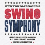 Swing Symphony - Jazz at Lincoln Center Orchestra, Wynton Marsalis, St. Louis Symphony & David Robertson - Jazz at Lincoln Center Orchestra, Wynton Marsalis, St. Louis Symphony & David Robertson