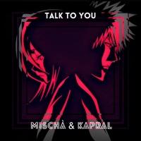 Talk to You - MISCHA-KAPRAL