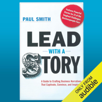 Paul Smith - Lead with a Story: A Guide to Crafting Business Narratives That Captivate, Convince, and Inspire (Unabridged) artwork