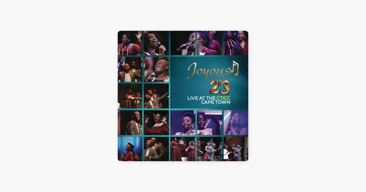 Joyous Celebration 23 Live At The Cticc Cape Town By Joyous Celebration On Apple Music