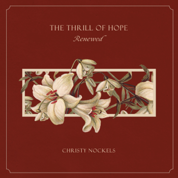 The Thrill of Hope Renewed Christy Nockels album songs, reviews, credits
