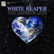 You Deserve Love - White Reaper - White Reaper