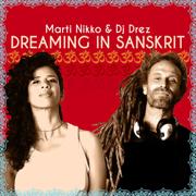 Dreaming in Sanskrit - Marti Nikko & DJ Drez - Marti Nikko & DJ Drez