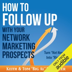 How to Follow Up with Your Network Marketing Prospects: Turn Not Now into Right Now! (Unabridged)