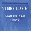 11 Guys Quartet - Small Blues and Grooves  artwork