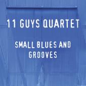 Small Blues and Grooves - 11 Guys Quartet - 11 Guys Quartet