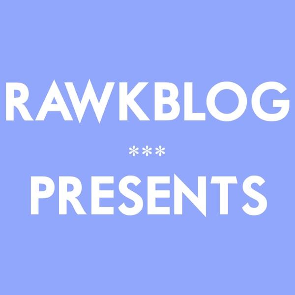Rawkblog Presents