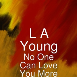 ‎No One Can Love You More - Single by L A Young