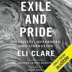 Exile and Pride: Disability, Queerness, and Liberation (Unabridged)