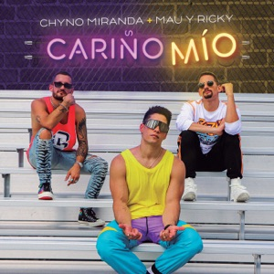 Chyno Miranda & Mau y Ricky - Cariño Mío