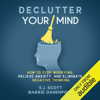 Declutter Your Mind: How to Stop Worrying, Relieve Anxiety, and Eliminate Negative Thinking (Unabridged) - S.J. Scott & Barrie Davenport