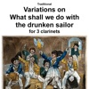 Traditional Variations on What shall we do with the drunken sailor for clarinet trio Single