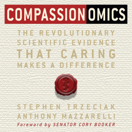 Compassionomics: The Revolutionary Scientific Evidence That Caring Makes a Difference (Unabridged) audiobook