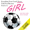 Dan Blank - Everything Your Coach Never Told You Because You're a Girl: And Other Truths About Winning (Unabridged)  artwork