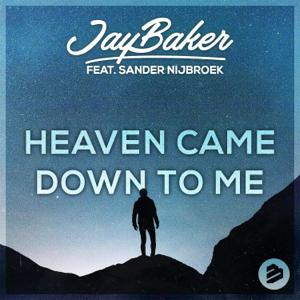 Jay Baker - Heaven Came Down to Me feat. Sander Nijbroek