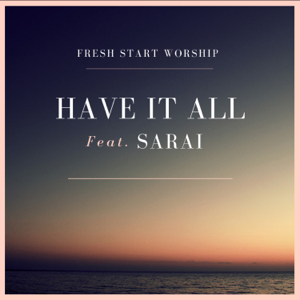 Have It All (feat. Sarai) - Fresh Start Worship