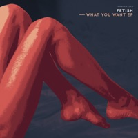 What You Want - FETISH