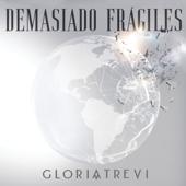 Demasiado Frágiles - Gloria Trevi