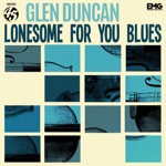 Glen Duncan - Lonesome For You Blues
