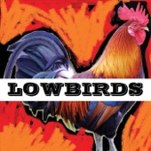 Lowbirds - Just Rolled into Town