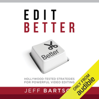 Jeff Bartsch - Edit Better: Hollywood-Tested Strategies for Powerful Video Editing (Unabridged) artwork
