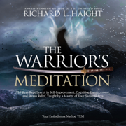 The Warrior's Meditation: The Best-Kept Secret in Self-Improvement, Cognitive Enhancement, and Stress Relief, Taught by a Master of Four Samurai Arts (Unabridged)
