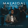 Joshua Jabez - Malaigal Vilaginalum