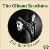 The Gibson Brothers - Old Toy Trains