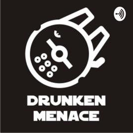 The Drunken Menace: The Drunken Menace Episode 7: The One Where We