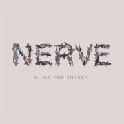 Music for Sharks - Nerve - Nerve