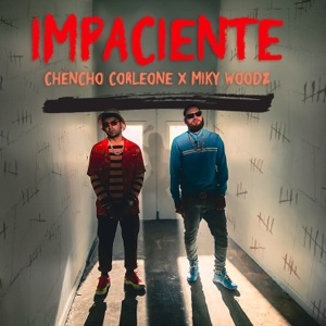 Chencho Corleone & Miky Woodz - Impaciente
