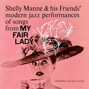 Shelly Manne And His Friends - Modern Jazz Performances of Songs from My Fair Lady (Remastered) [feat. Leroy Vinnegar & André Previn]