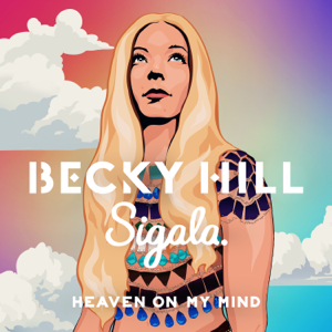 Becky Hill & Sigala - Heaven On My Mind