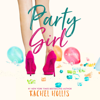 Rachel Hollis - Party Girl: The Girls, Book 1 (Unabridged)  artwork