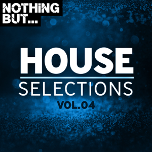 Various Artists - Nothing But... House Selections, Vol. 04