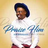 Joe Douglas & Spirit Of Praise - Praise Him(Live)