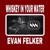 Evan Felker - Whiskey in Your Water
