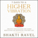 Shakti Ravel - 7 Days to a Higher Vibration: Creative Visualizations and Guided Meditations for Manifesting Your Best Life (Unabridged)