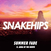 Snakehips - Summer Fade (feat. Anna of the North)