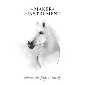 The Maker & The Instrument - Good Good Father