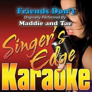 Singer's Edge Karaoke - Friends Don't (Originally Performed By Maddie & Tae) [Instrumental]