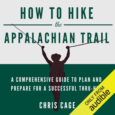 How to Hike the Appalachian Trail: A Comprehensive Guide to Plan and Prepare for a Successful Thru-Hike (Unabridged)