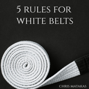 5 Rules for White Belts (Unabridged)