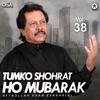 Tumko Shohrat Ho Mubarik Vol 38