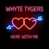 Whyte Tygers - Here With Me