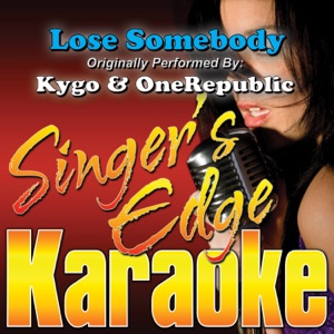 Singer's Edge Karaoke - Lose Somebody (Originally Performed By Kygo & OneRepublic) [Instrumental]