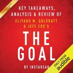 The Goal: A Process of Ongoing Improvement by Eliyahu M. Goldratt and Jeff Cox: Key Takeaways, Analysis & Review (Unabridged)