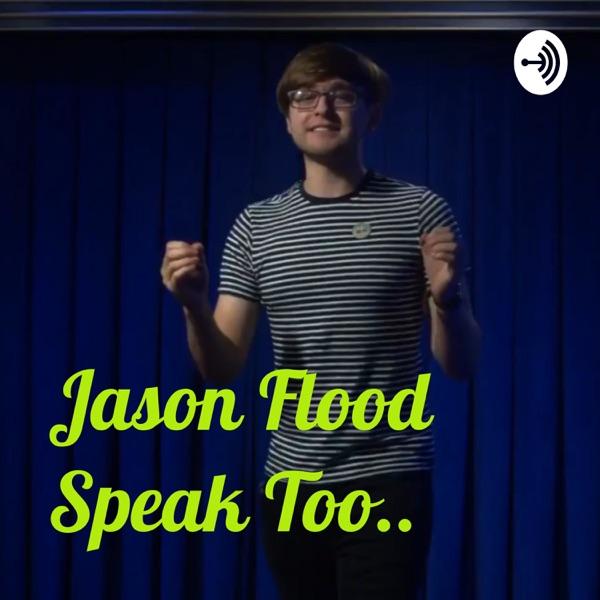 Jason Flood Speaks Too..